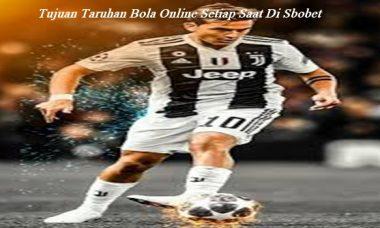 Tujuan Taruhan Bola Online Setiap Saat Di Sbobet